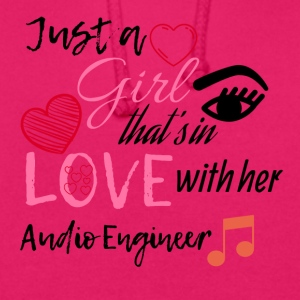Just a girl that's in love with her Audio Engineer - Unisex Hoodie