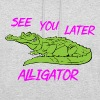 Zie je later Alligator - Funny Gift - Hoodie unisex