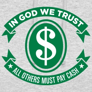 God We Trust. All Others Must Pay Cash. - Unisex Hoodie