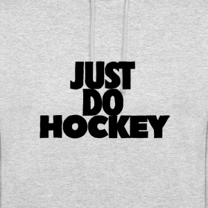 Just do hockey - Unisex Hoodie