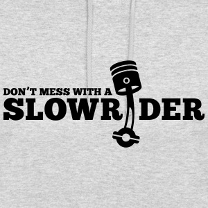 Do not mess with a Slowrider - Hoodie unisex