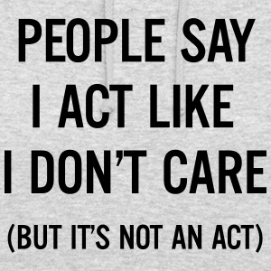 People say I act like I don't care