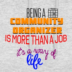 Being a community organizer is more than a job - Unisex Hoodie