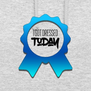 I got dressed today - Unisex Hoodie
