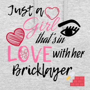 A girl is in love with her bricklayer - Unisex Hoodie