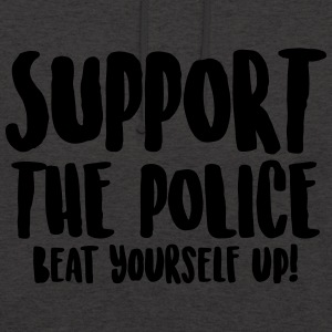 Support the police - Beat yourself up! - Unisex Hoodie