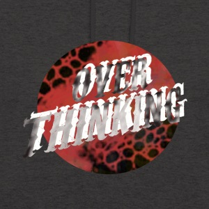 Over Thinking - Unisex Hoodie