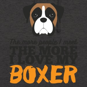 Dog / Boxer: The more people i meet, the more i - Unisex Hoodie