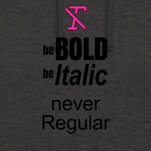 Be BOLD Be ITALIC BUT NEVER REGULAR - Unisex Hoodie