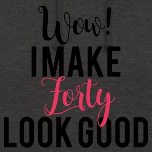 40th Birthday: Wow! I Make Forty Look Good - Unisex Hoodie