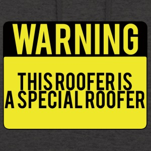 Roofing: Warning. This Roofer Is A Special - Unisex Hoodie