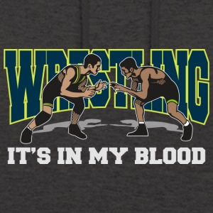 Wrestling Is In My Blood - Unisex Hoodie