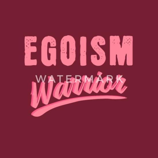 Spruch egoismus Egoismus