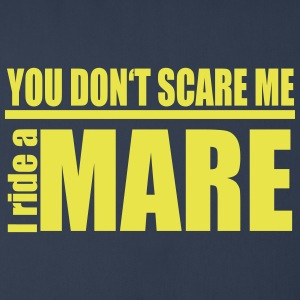 You don't scare me! I ride a mare