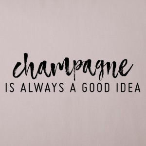 Champagne is a good idea