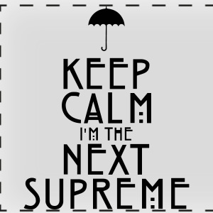 Keep Calm I'm The Next Supreme