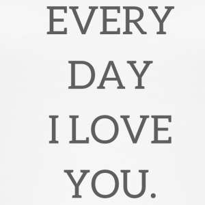 Every day I love you - Frauen Bio Tank Top