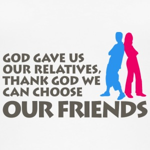 God Gave Us Relatives. We Can Choose Our Friends! - Women's Organic Tank Top