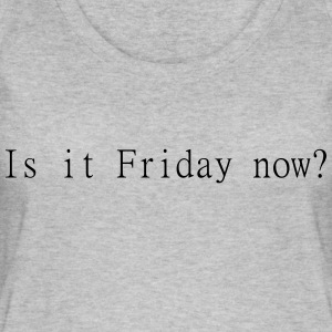 Is it Friday now? - Women's Organic Tank Top