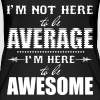 I'm not here to be average. I'm here to be awesome - Women's Organic Tank Top by Stanley & Stella