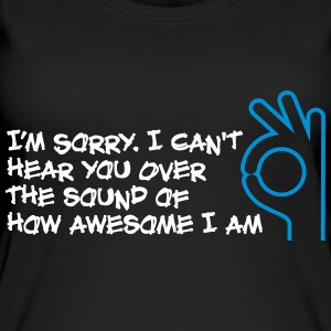 I Can Not Hear You Because I Am So Awesome! - Women's Organic Tank Top