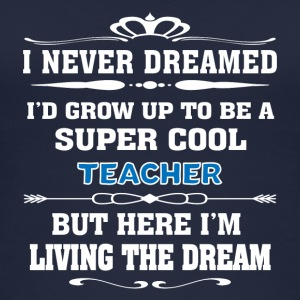 Super Cool Teacher Living The Dream - Funny T-shir - Women's Organic Tank Top by Stanley & Stella