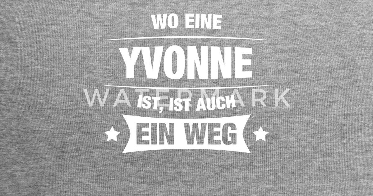 Yvonne Spruch Geschenkidee Geburtstag Witzig Cool Von Spreadshirt
