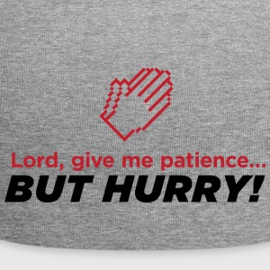 God, Give Me Patience. But Hurry! - Jersey Beanie