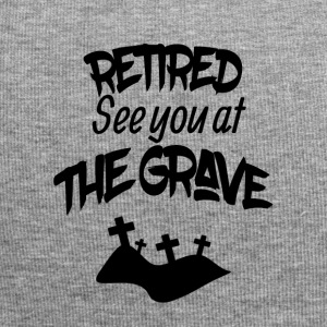 Retired see you at the grave - Jersey Beanie