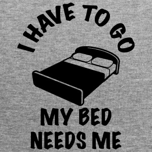Funny Bed I HAVE TO GO MY BED NEEDS ME - Jersey Beanie