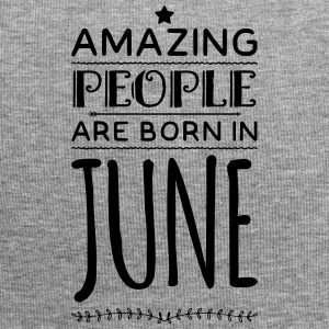 Geburtstag AMAZING PEOPLE are born in JUNE - Jersey-Beanie