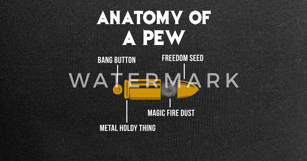 Anatomy Of A Pew Pistol Rifle Ammo Bullet Beanie Spreadshirt