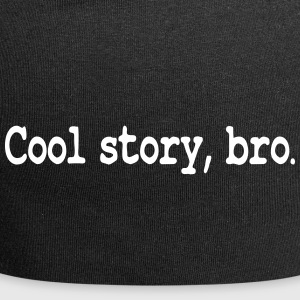 Cool Story Bro / Good story brother - Jersey Beanie
