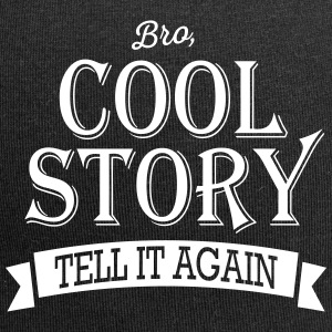 Bro, Cool Story - Tell it again / Good story - Jersey Beanie