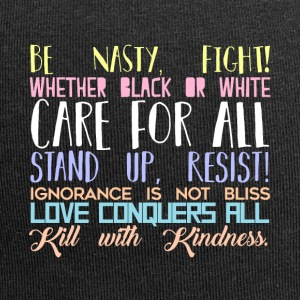 Be Nasty Fight Care for All Love Conquers - Bonnet en jersey