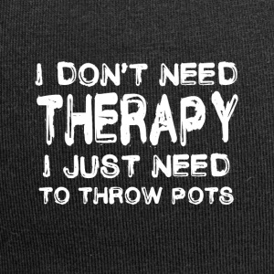 Do not need therapy I just have to throw pots - Jersey Beanie