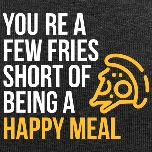 You're A Few Fries Short Of Being A Happy Meal. - Jersey Beanie
