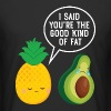 Cute Pineapple & Avocado | You're The Good Fat... - Men's Long Body Urban Tee