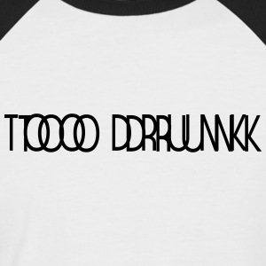 TOO DRUNK 1 - Men's Baseball T-Shirt