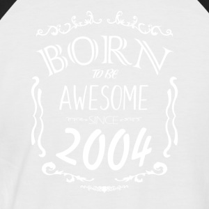 Born to be Awesome since 2004 - Men's Baseball T-Shirt