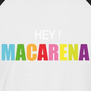 Hey macarena - Men's Baseball T-Shirt