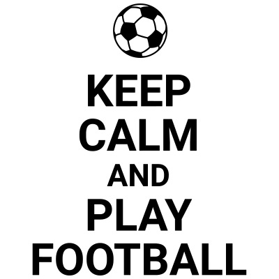 keep calm and play football Fussball Fußball Sport