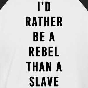 I'd Rather Be a Rebel Than A Slave - Men's Baseball T-Shirt
