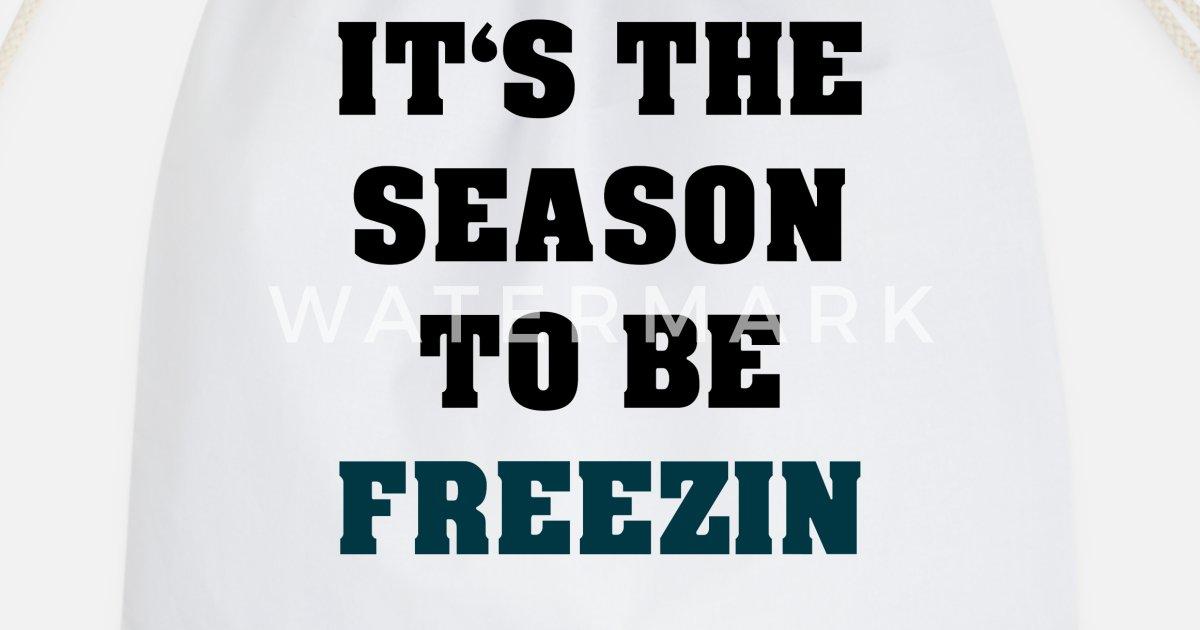 Es Ist Die Saison Zu Frieren Eisig Kalt Turnbeutel Spreadshirt