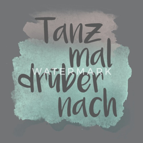 ... TANZ MAL DRÜBER NACH Spruch Lustig Geschenk Hobby Tanzen Deko ...  Turnbeutel ... ee3bab2709