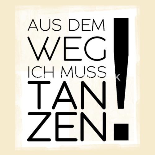 Aus dem Weg ich muss tanzen! Turnbeutel   Spreadshirt. Auswahl  Rucksack Turnbeutel Tanz ... 91bd947c92