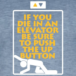 If You Die In An Elevator Push The Up Button - Men's Vintage T-Shirt
