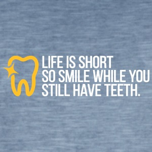 Life Is Short. Smile While You Have Teeth! - Men's Vintage T-Shirt