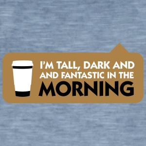Tall, Dark And Fantastic In The Morning! - Men's Vintage T-Shirt
