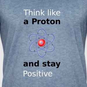 Think like a Proton and stay Positive - Männer Vintage T-Shirt